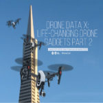 Drone Data X: Life-changing drone gadgets