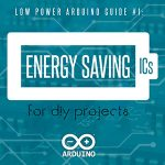Download Low Power Arduino Hack Guide #1: Energy Saving ICs for DIY Projects