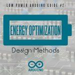 Low Power Arduino Hack Guide #2: Energy Optimization Design Methods